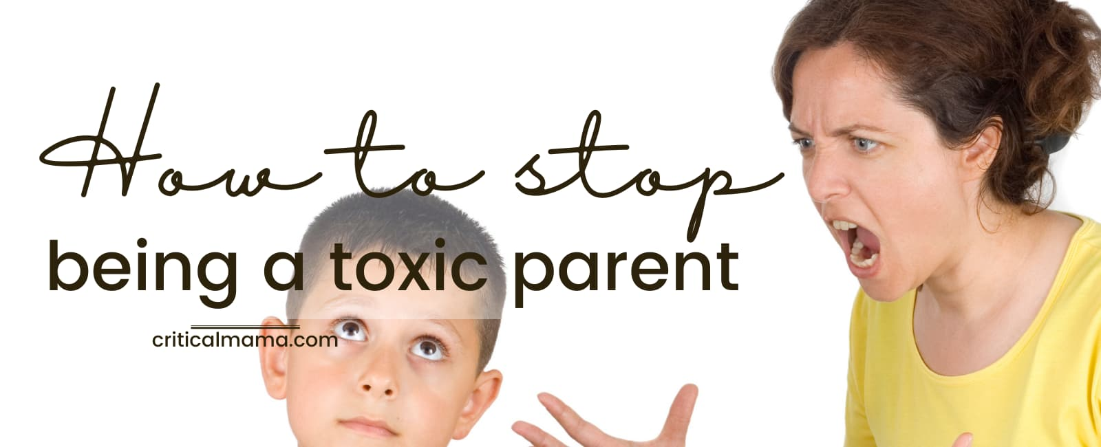 Toxic Mom Yelling At Son, Text - How To Stop Being A Toxic Parent